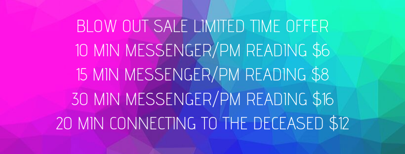 BLOW OUT SALE LIMITED TIME OFFER 10 MIN MESSENGER_PM READING $6 15 MIN MESSENGER_PM READING $ 30 MIN MESSENGER_PM READING $16 20 MIN CONNECTING TO THE DECEASED $12.png